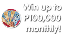Win up to P100,000 monthly!